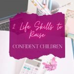 2 Life Skills to Raise Confident Children