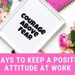 7 Ways to Keep a Positive Attitude at Work