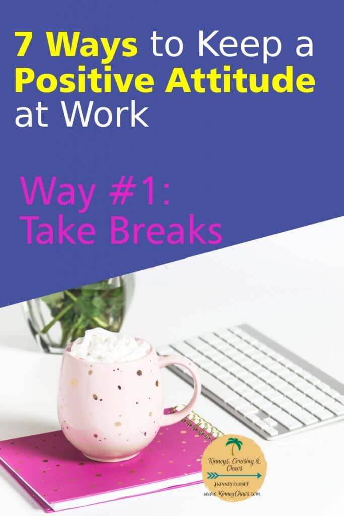One of the 7 ways to keep a positive attitude at work is to take your breaks. Take a walk and get away to clear your head and come back stronger. #breaks #lunch #positive #attitude #work