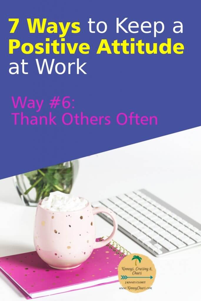 One of the 7 ways to keep a positive attitude at work is to thanks others and to do it often. Find everyday things people do to help make your work day easier. #thankyou #gratitude #positive #attitude #work