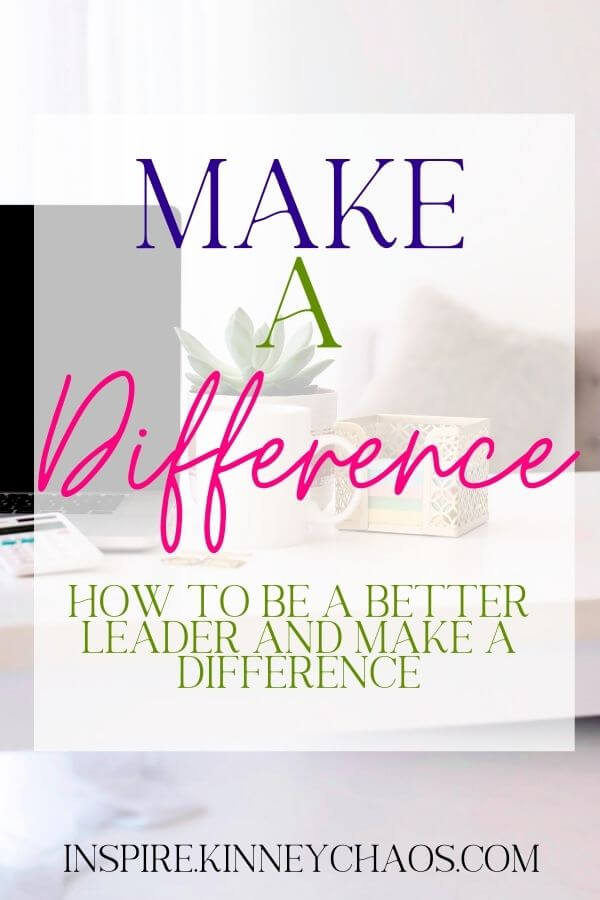 Make a difference. How to be a better leader and make a difference.