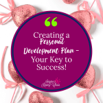 Creating a Personal Development Plan - Your Key to Success! Learn more about why you need one and how to use it.