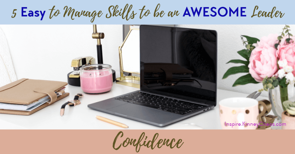 Confidence is a must have skills of great leaders. Check out our 5 easy to manage skills to be an awesome leader.