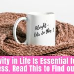 Positivity in Life Is Essential for Your Success. Read This to Find out Why!