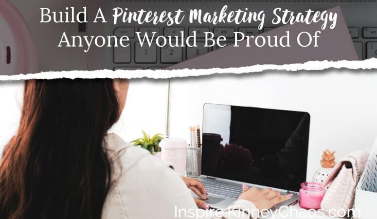 Build A Pinterest Marketing Strategy Anyone Would Be Proud Of