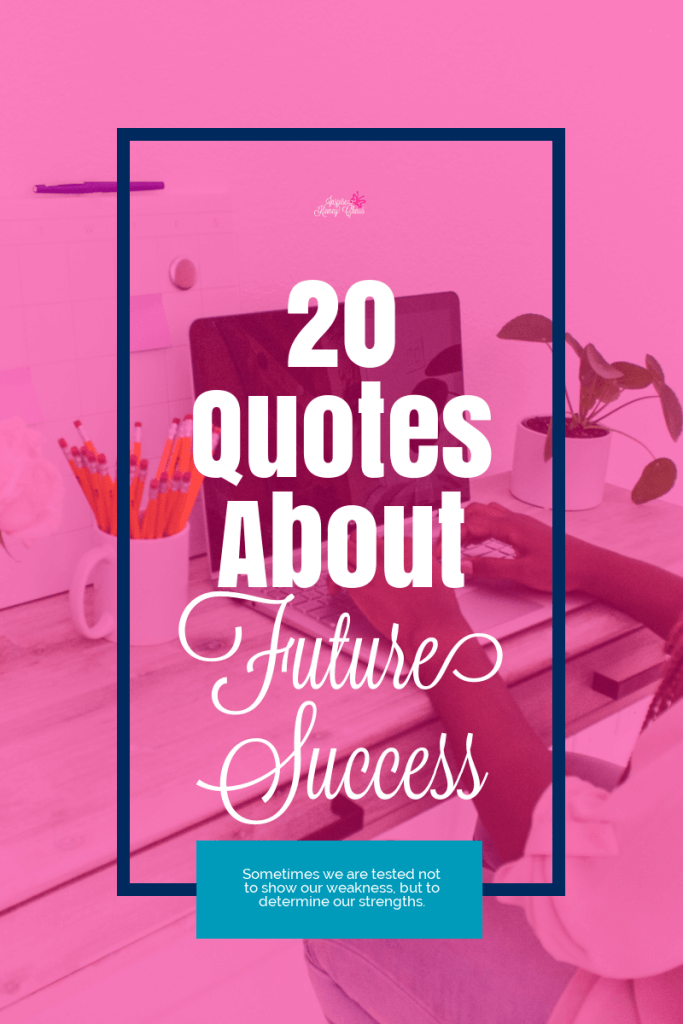 20 Quotes About Future Success. Whether you are just starting out in your business journey or a successful business owner, you probably need a little motivation now and then. Dreaming about future plans and refining your very best life is something you should be doing frequently
