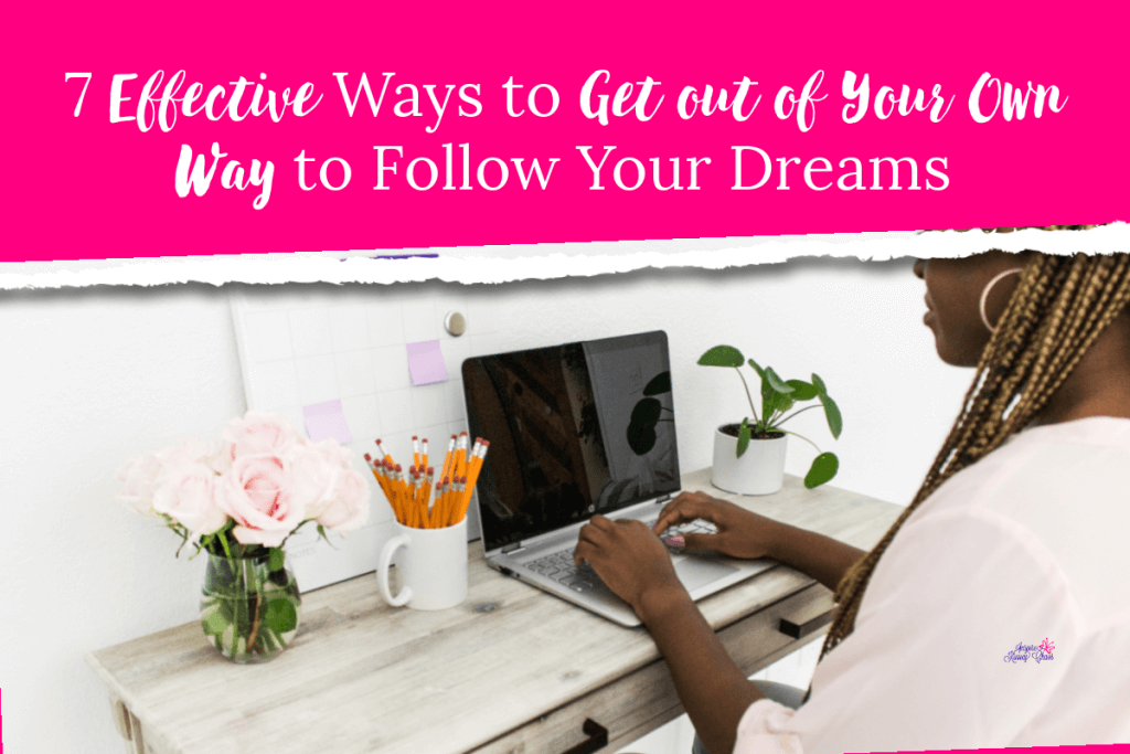 7 Effective Ways to Get out of Your Own Way to Follow Your Dreams. Mindset is so important and for most of us we struggle with it. It's hard to get out of your own way and live your biggest dreams.  #mindset #growthmindset #positivity #leadership #dreams #followyourdreams