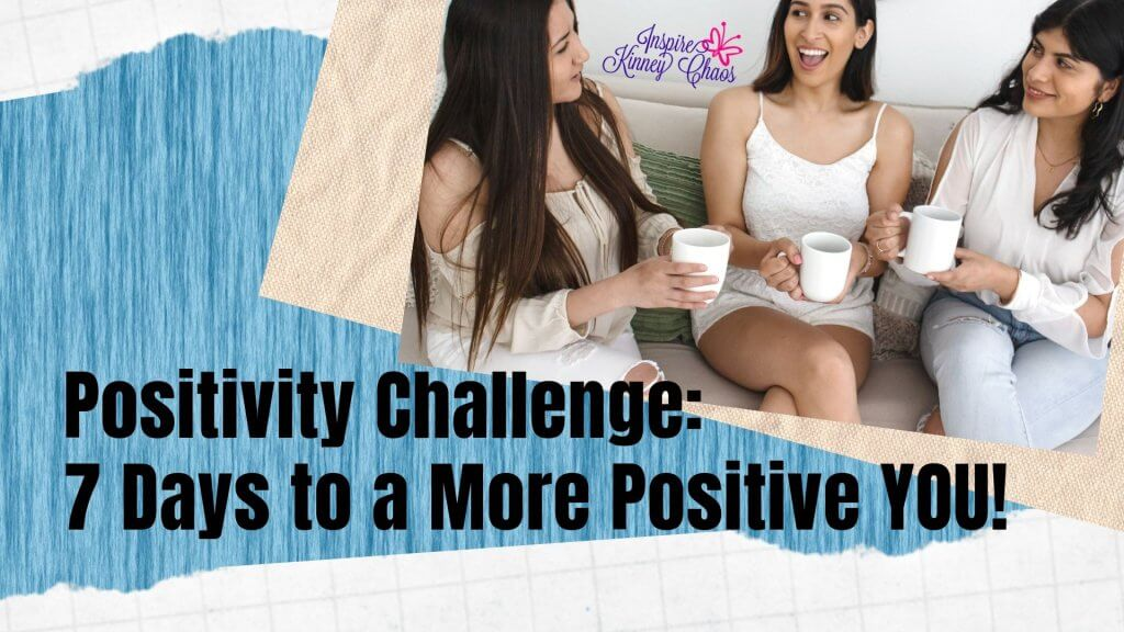 Join our 7 Day Challenge to create a more positive you!
