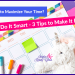 Need to Maximize your Time? Do It Smart - 3 Tips to Make It Easy
