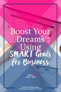 Learn how to apply SMART goals for business to help you boost your dreams. Learn the importance of having goals you can measure and achieve.