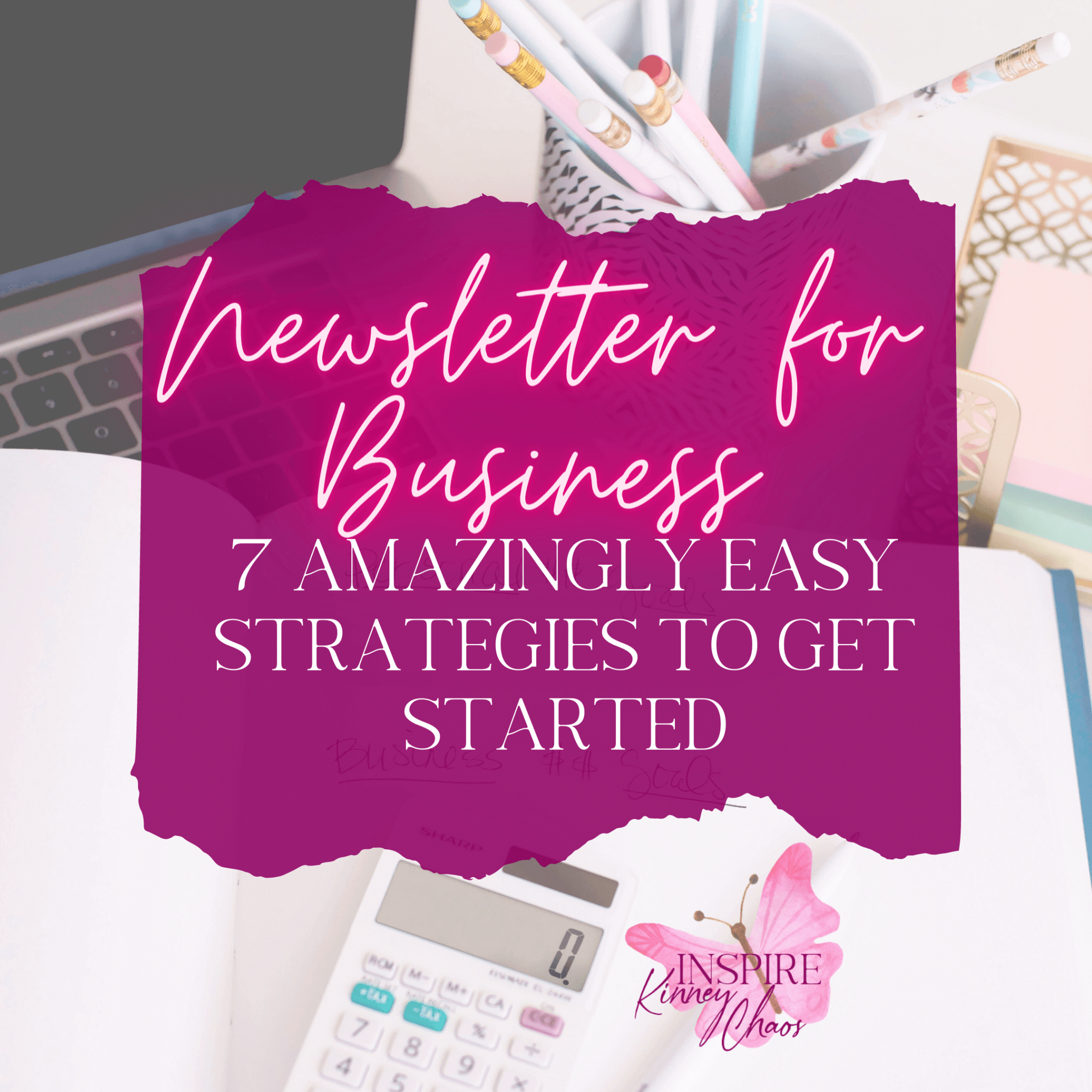Newsletter for Business: 7 Amazingly Easy Strategies to Get Started