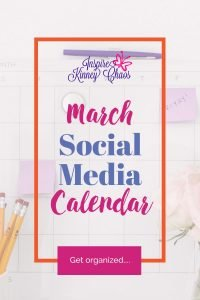 Get your March Social Media Content Calendar and organize your social media posts.