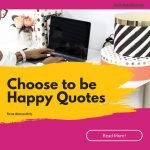 Choose to be happy quotes that will light your soul on fire and help you find inspiration.