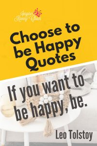 Choose to be happy quotes that will light your soul on fire and help you find inspiration. If you want to be happy, be.