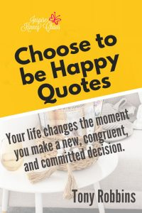 Choose to be happy quotes that will light your soul on fire and help you find inspiration. Your life changes the moment you make a new, congruent, and committed decision.