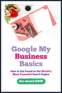 Google My Business Basics: How to Get Found on the World's Most Powerful Search Engine 1