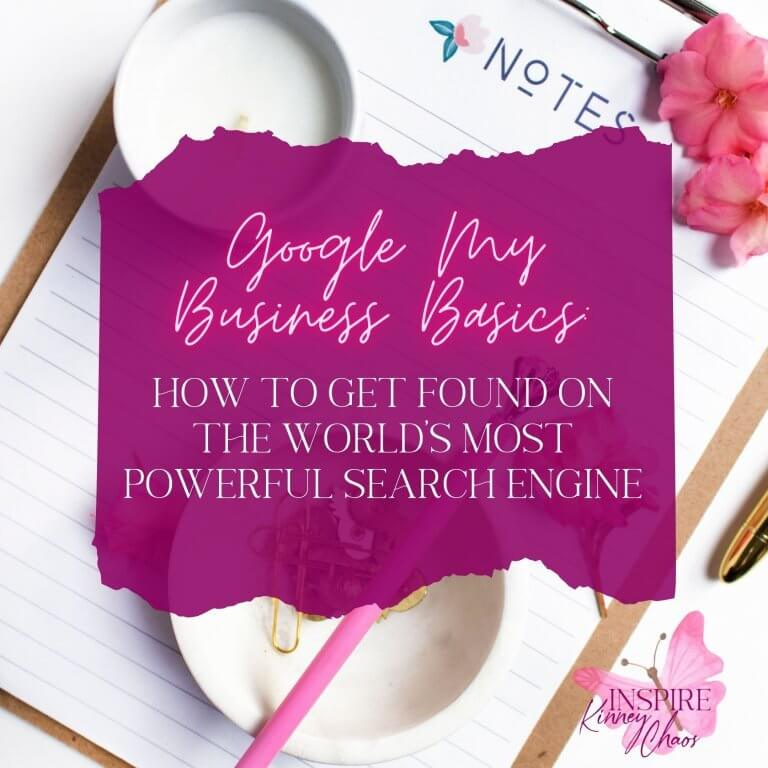 Google My Business Basics: How to Get Found on the World's Most Powerful Search Engine