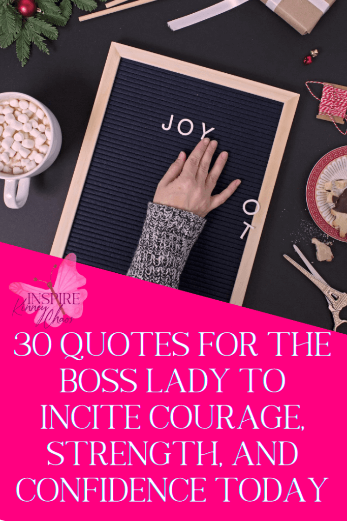 30 Quotes for the Boss Lady to incite Courage, Strength, and Confidence Today