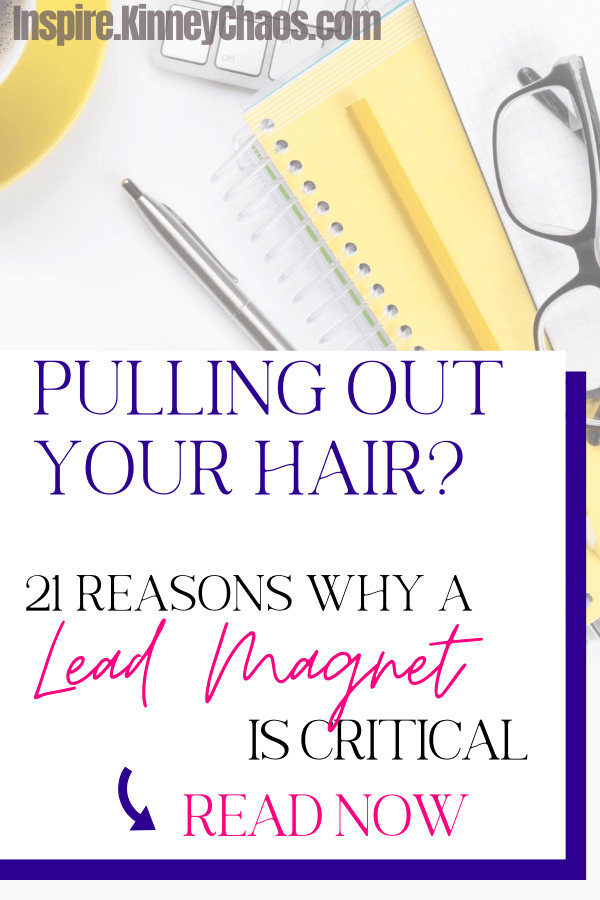 Pulling Out Your Hair? 21 Reasons WHY a Lead Magnet Is Critical 1