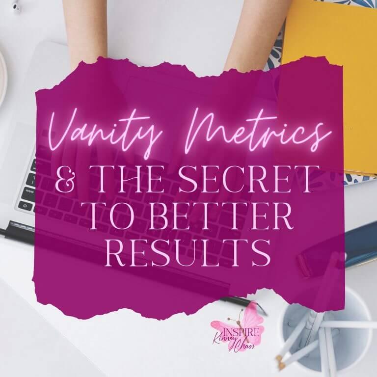 Vanity Metrics & The Secret to Better Results