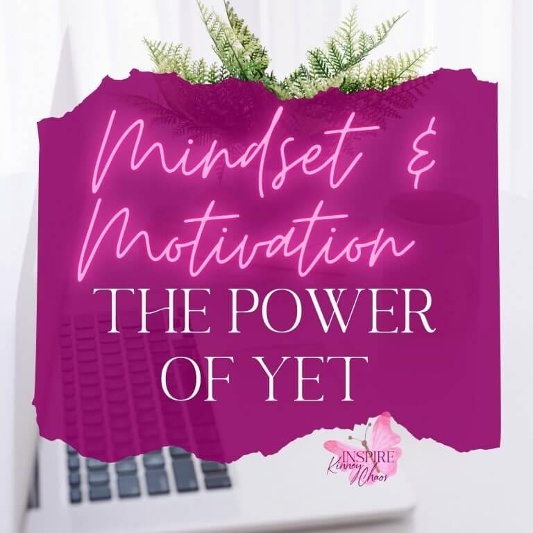 Mindset & Motivation: The Power of YET