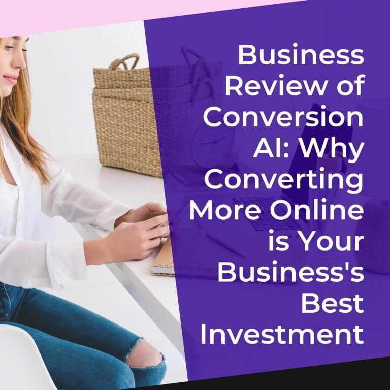 Business Review of Conversion AI: Why Converting More Online is Your Business's Best Investment