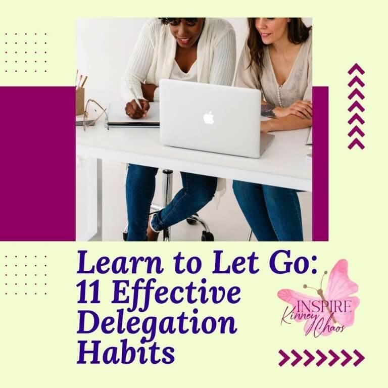 Learn to Let Go: 11 Effective Delegation Habits