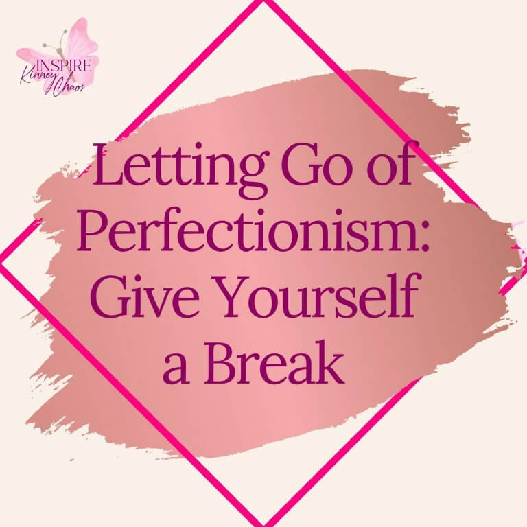 Letting Go of Perfectionism: Give Yourself a Break